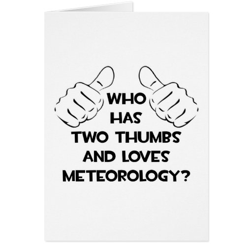 Two Thumbs and Loves Meteorology Greeting Card