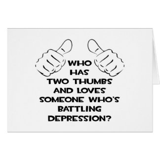 Two Thumbs and Loves Someone Battling Depression Card