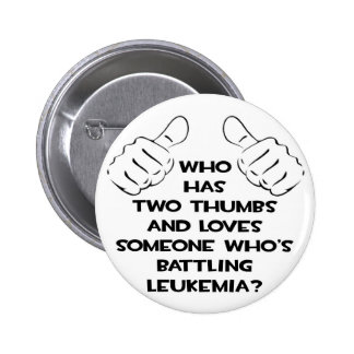 Two Thumbs and Loves Someone Battling Leukemia 2 Inch Round Button