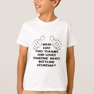 Two Thumbs and Loves Someone Battling Leukemia T-Shirt