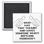 Two Thumbs and Loves Someone Battling Psoriasis Refrigerator Magnet