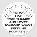 Two Thumbs and Loves Someone Battling Psoriasis Round Stickers