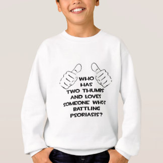 Two Thumbs and Loves Someone Battling Psoriasis Sweatshirt