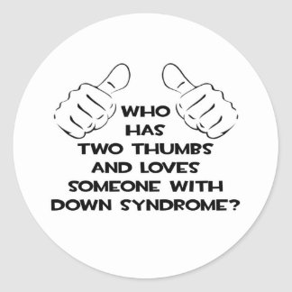 Two Thumbs and Loves Someone .. Down Syndrome Classic Round Sticker