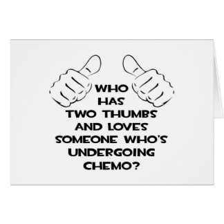 Two Thumbs and Loves Someone in Chemo Card