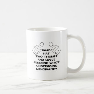 Two Thumbs and Loves Someone in Menopause Coffee Mugs