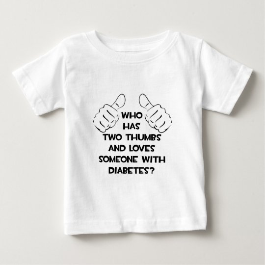 Two Thumbs and Loves Someone With Diabetes Baby T-Shirt