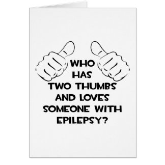 Two Thumbs and Loves Someone with Epilepsy Greeting Card