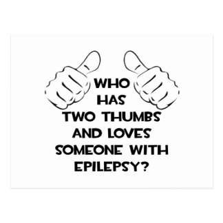 Two Thumbs and Loves Someone with Epilepsy Postcard