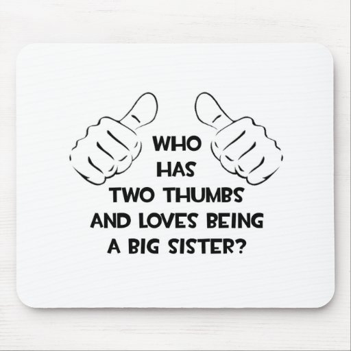 Two Thumbs .. Big Sister Mouse Pad