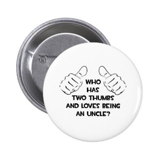 Two Thumbs .. Loves Being an Uncle Pinback Button
