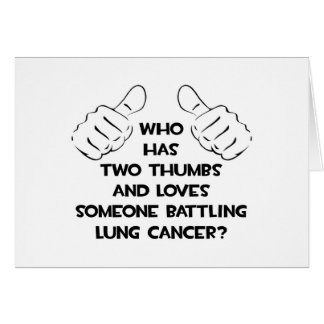 Two Thumbs .. Loves Someone .. Lung Cancer Card