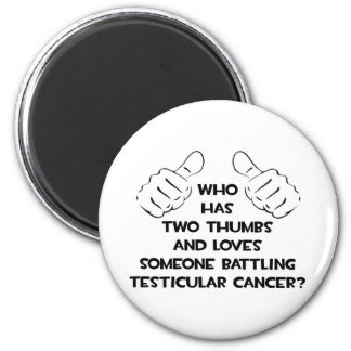Two Thumbs .. Loves Someone .. Testicular Cancer Refrigerator Magnet