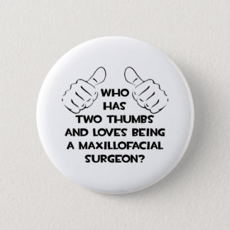 Two Thumbs .. Maxillofacial Surgeon Pinback Button