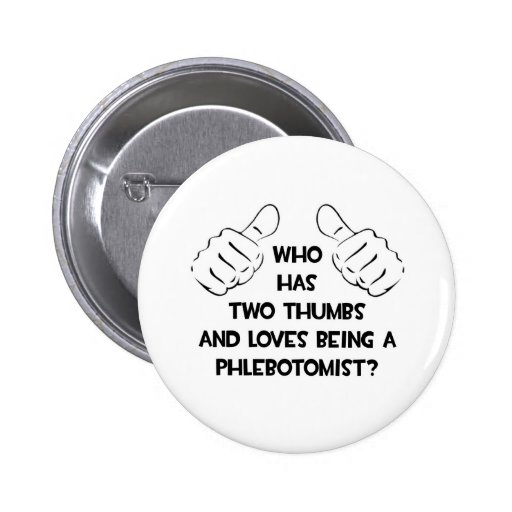 Two Thumbs .. Phlebotomist 2 Inch Round Button