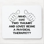 Two Thumbs .. Physical Therapist Mousepad