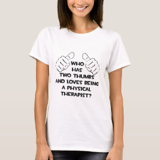 Two Thumbs .. Physical Therapist T-Shirt