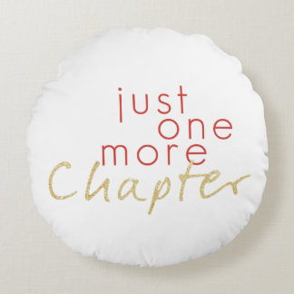 Two Toned Just One More Chapter Round Pillow