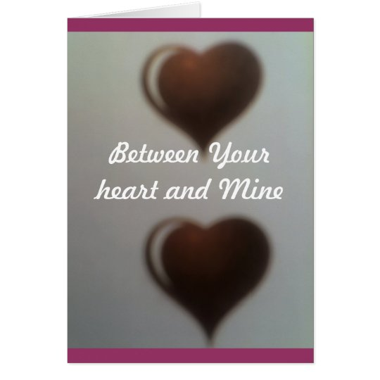 two valentines rightside up, Between Your heart... Card