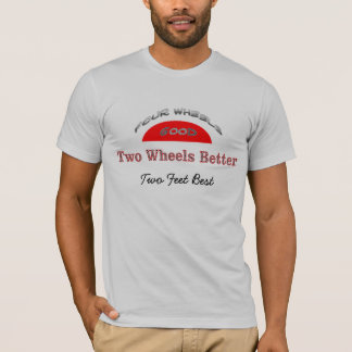 Two Wheels Better, Two Feet Best T-Shirt