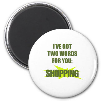 Two words : Shopping ! 2 Inch Round Magnet