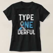Type Onederful T1D Diabetes Awareness Quote Gift T-Shirt