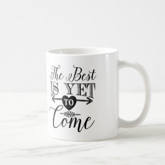 Typography Coffee Mug, The Best Is Yet To Come Coffee Mug