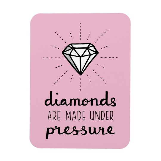 Typography Diamonds Are Made Under Pressure Quote Magnet ...