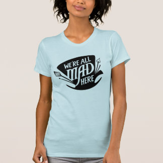 Typography | We're all Mad Tee Shirt