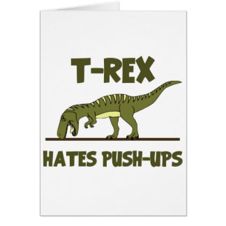 Tyrannosaurus Rex Dinosaur Hates Push Ups Greeting Card