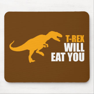 Tyrannosaurus Rex Will Eat You Mouse Pad