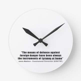 Tyranny at Home by James Madison Round Clocks