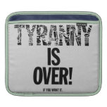 Tyranny is Over If You Want It Liberty Ron Paul Sleeves For iPads