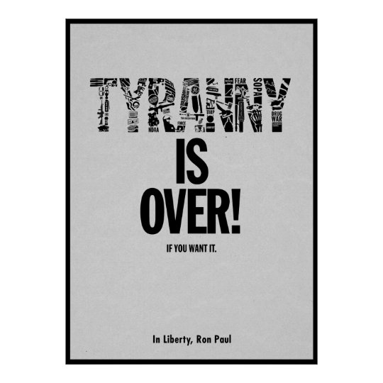 Tyranny is Over If You Want It Liberty Ron Paul Poster