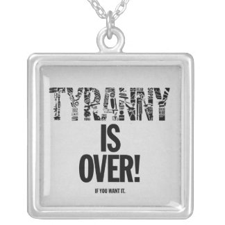Tyranny is Over If You Want It Liberty Ron Paul Silver Plated Necklace