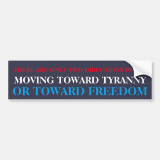 TYRANNY OR FREEDOM BUMPER STICKER