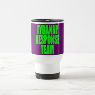 Tyranny Response Team Travel Mug