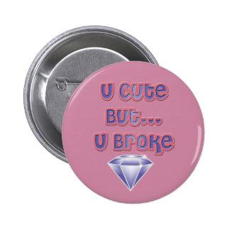 U Cute But... Button