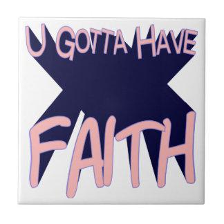 U Gotta Have Faith (pink letters) Tile