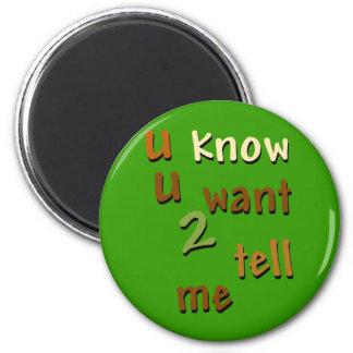 U Know U Want 2 Tell Me Magnet