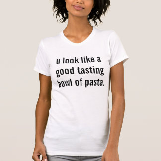u look like a good tasting bowl of pasta. tank