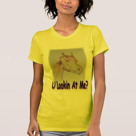 U Lookin At Me? T-Shirt