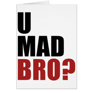 U MAD BRO? CARD