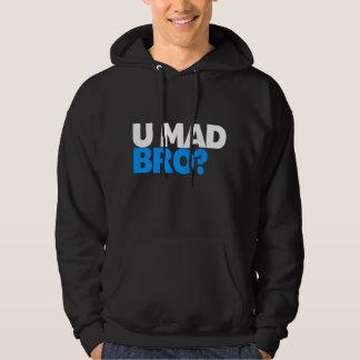 U mad bro? I ain't even mad bro Hoodie