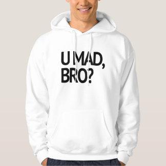 U MAD, BRO? I AIN'T EVEN MAD HOODIE