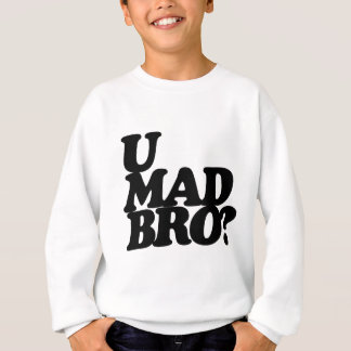 u mad bro? sweatshirt