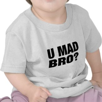 U MAD BRO T-SHIRTS