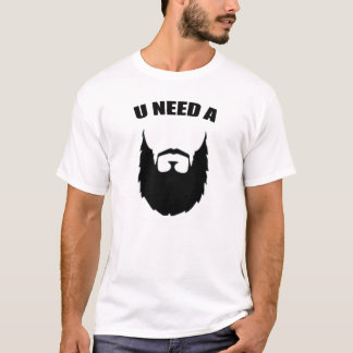 U NEED A BEARD, WHITE T, BLACK PRINT T-Shirt