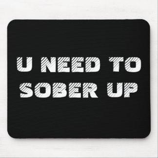 U NEED TOSOBER UP MOUSE PAD