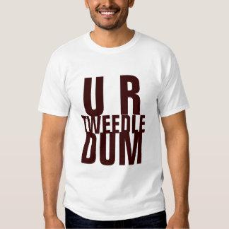 U R TWEEDLE DUM T SHIRT